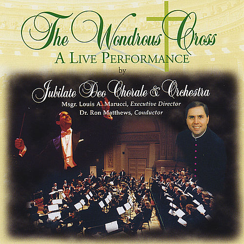 Play & Download The Wondrous Cross: A Live Performance by Jubilate Deo Chorale... | Napster