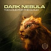 Play & Download Too Loud for the Cloud by Dark Nebula | Napster