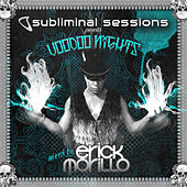 Play & Download Subliminal Sessions Presents Voodoo Nights (Mixed by Erick Morillo) by Various Artists | Napster