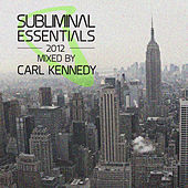 Play & Download Subliminal Essentials 2012 (Mixed by Carl Kennedy) [Mixed Version] by Various Artists | Napster