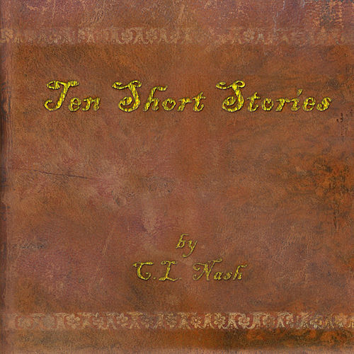 Play & Download Ten Short Stories by C.L. Nash by Chuck Nash | Napster