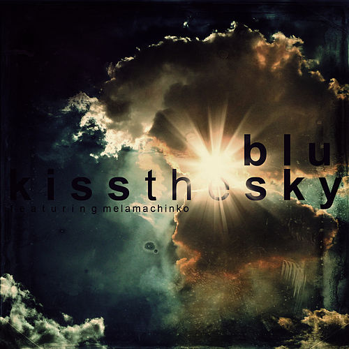 Kiss the Sky - Single by Blu