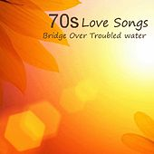 70s Love Songs - Bridge Over Troubled Water by 70s Love Songs