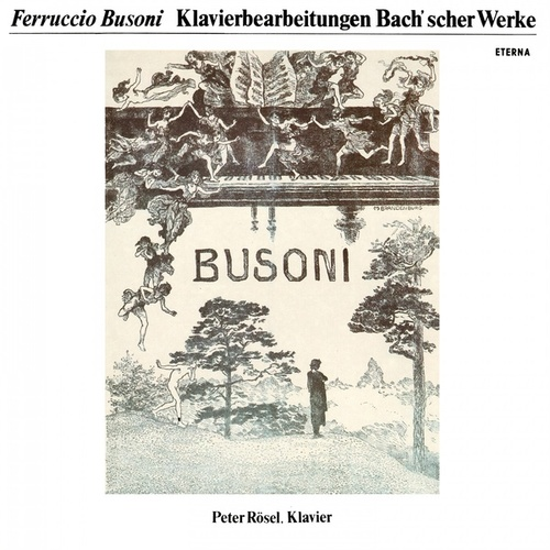 BACH, J.S.: Busoni Transcriptions - Chaconne / Prelude and Fugue, BWV 532 / Toccata, BWV 564 / Chorale Settings (Rosel) by Peter Rösel
