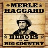 Heroes of the Big Country - Merle Haggard by Merle Haggard