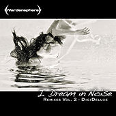 Play & Download I Dream in Noise: Remixes Vol. 2 (Deluxe) by Ivardensphere | Napster