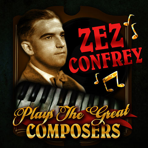 Play & Download Plays the Great Composers by Zez Confrey | Napster