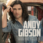 Wanna Make You Love Me (Single) by Andy Gibson