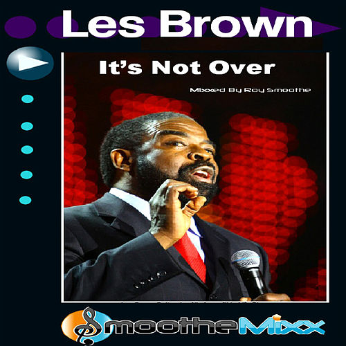 Its Not Over - Smoothe Mixx by Les Brown