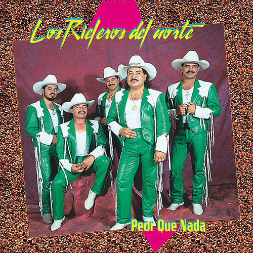 Play & Download Peor Que Nada by Los Rieleros Del Norte | Napster
