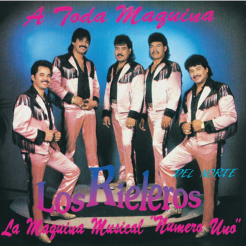 Play & Download A Toda Maquina by Los Rieleros Del Norte | Napster