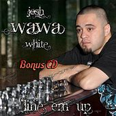 Play & Download Line Em Up (Bonus) by Josh WaWa White | Napster