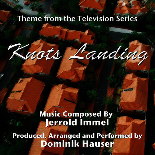Play & Download Knots Landing - Theme from the Television Series (Jerrold Immel) by Dominik Hauser | Napster