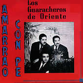 Play & Download Amarrao Con Pe by Los Guaracheros De Oriente | Napster