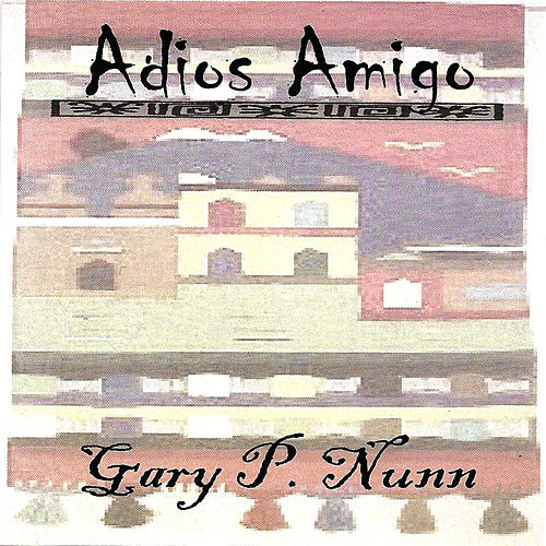 Play & Download Adios Amigo by Gary P. Nunn | Napster