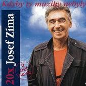 Play & Download Kdyby ty muziky nebyly: 20x Josef Zíma by Josef Zíma | Napster