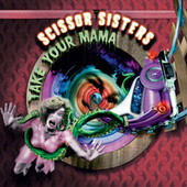 Play & Download Take Your Mama by Scissor Sisters | Napster