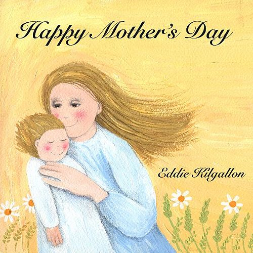 Play & Download Happy Mother's Day - Single by Eddie Kilgallon | Napster