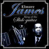 Play & Download Elmore James. King of the Slide Guitar by Elmore James | Napster