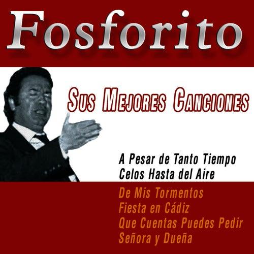Play & Download Fosforito. Sus Mejores Canciones by Fosforito | Napster