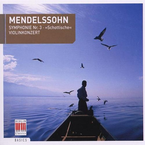 Mendelssohn Bartholdy: Symphony No. 3, Op. 56 & Concerto for Violin and Orchestra, Op. 64 by Various Artists