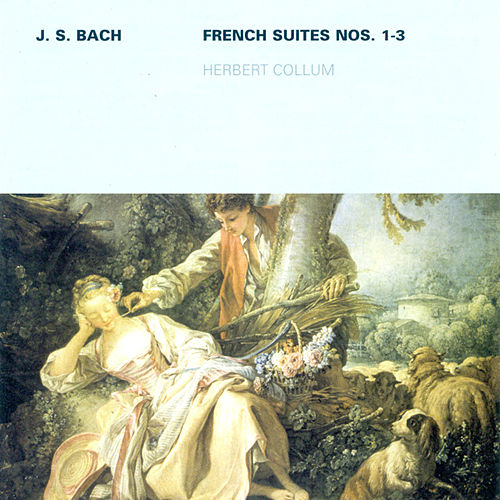 Play & Download Johann Sebastian Bach: French Suites Nos. 1-3 (Collum) by Herbert Collum | Napster