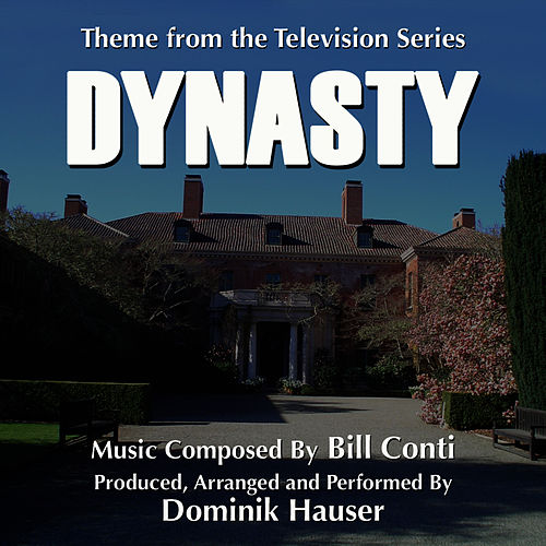 Play & Download Dynasty- Theme From The Television Series by Dominik Hauser | Napster
