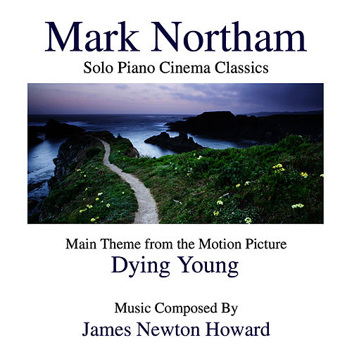 Play & Download Dying Young- Solo Piano Cinema Classics- Main Theme from the Motion Picture by Mark Northam | Napster