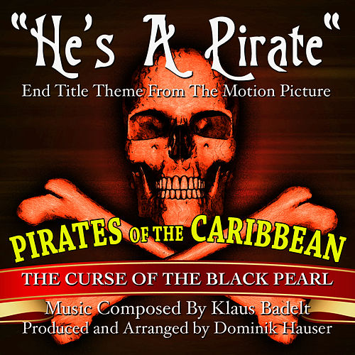 'He's A Pirate'- End Title Theme from the Motion Picture 'Pirates Of The Caribbean, The Curse Of The Black Pearl' by Klaus Badelt