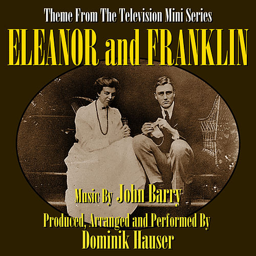 Play & Download Eleanor and Franklin- Theme From The Television Mini-Series by Dominik Hauser | Napster
