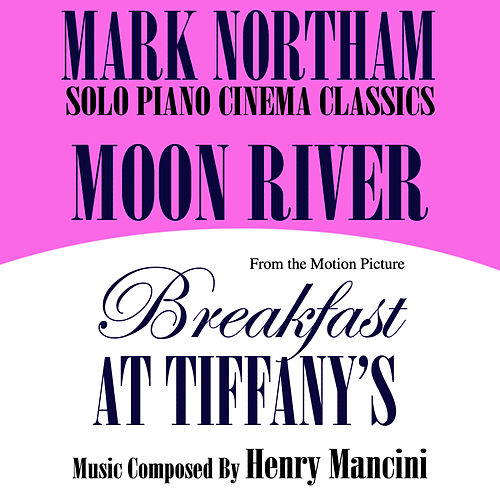 Moon River- Solo Piano Cinema Classics- From the Motion Picture 'Breakfast At Tiffany's' (Henry Mancini) by Mark Northam