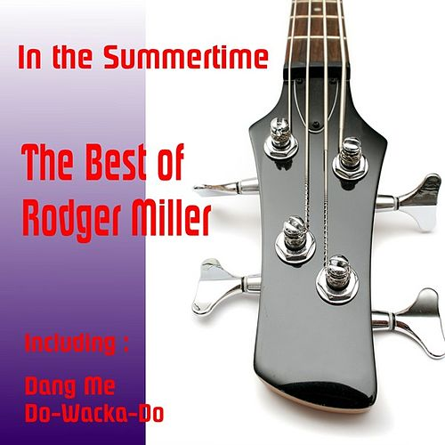Play & Download In the Summertime, The Best of Rodger Miller by Roger Miller | Napster