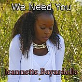Play & Download We Need You - Single by Jeannette Bayardelle | Napster