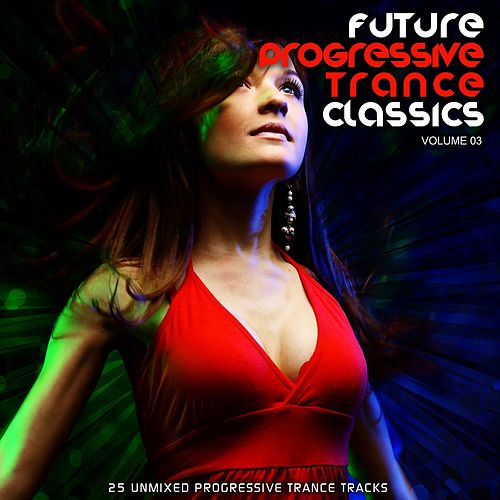 Play & Download Future Progressive Trance Classics Vol 3 by Various Artists | Napster