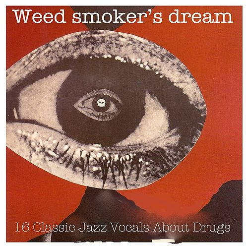 Play & Download Weed Smoker's Dream: 16 Classic Jazz Vocals About Drugs (Remastered) by Various Artists | Napster
