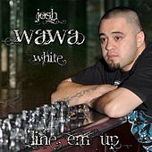Play & Download Line Em Up by Josh WaWa White | Napster