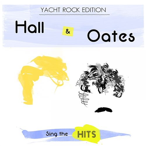 Play & Download Hall & Oates Sing the Hits: Yacht Rock Edition by Hall & Oates | Napster