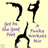Play & Download Get On the Good Foot: A Funky Workout Mix by Various Artists | Napster