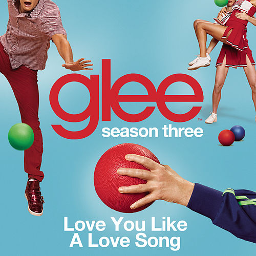 Play & Download Love You Like A Love Song (Glee Cast Version) by Glee Cast | Napster