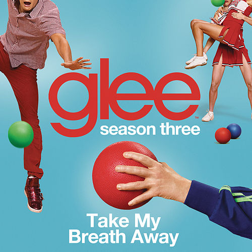 Play & Download Take My Breath Away (Glee Cast Version) by Glee Cast | Napster