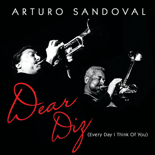 Play & Download Dear Diz (Every Day I Think Of You) by Arturo Sandoval | Napster