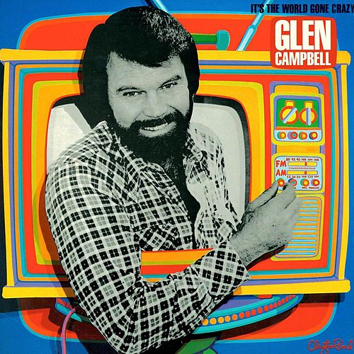 Play & Download It's The World Gone Crazy by Glen Campbell | Napster