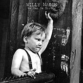 Play & Download We Can Be Strong by Willy Mason | Napster
