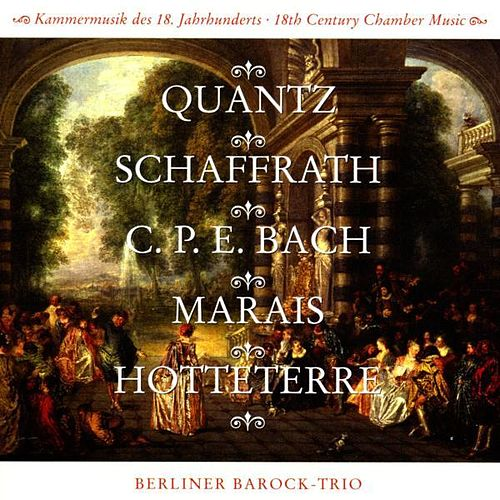 Play & Download Quantz, Schaffrath, Bach, Marais, Hotteterre - 18th Century Chamber Music by Berlin Baroque Trio | Napster