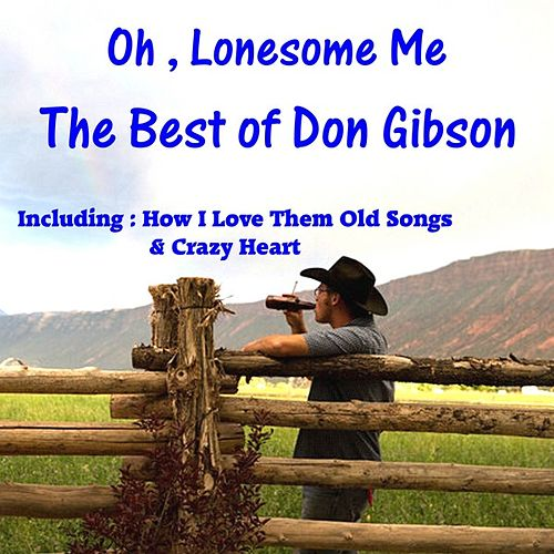 Oh, Lonesome Me, The Best of Don Gibson by Don Gibson