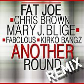 Another Round (feat Chris Brown, Mary J. Blige, Fabolous & Kirko Bangz) [Remix] - Single by Fat Joe