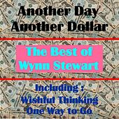Play & Download Another Day, Another Dollar, The Best of Wynn Stewart by Wynn Stewart | Napster