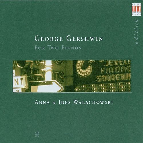 Gershwin: Works for two Pianos by Ines Walachowski Anna Walachowski
