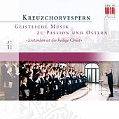 Play & Download Kreuzchor vespers for Passiontide and Easter by Various Artists | Napster