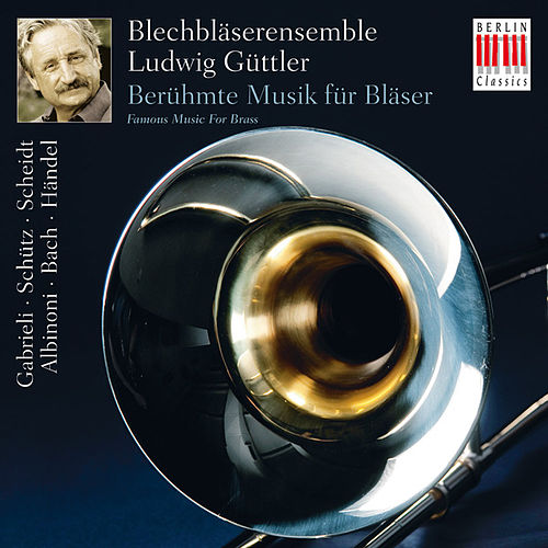 Play & Download Gabrieli, Schütz, Scheidt, Albinoni, Bach & Händel: Famous Music for Brass (Berühmte Musik für Bläser) by Blechbläserensemble Ludwig Güttler | Napster